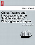 China. Travels and Investigations in the Middle Kingdom. ... with a Glance at Japan.