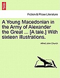 A Young Macedonian in the Army of Alexander the Great ... [A Tale.] with Sixteen Illustrations.