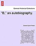 B, an Autobiography.