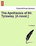 The Apotheosis of Mr. Tyrawley. [A Novel.]