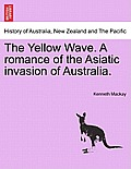The Yellow Wave. a Romance of the Asiatic Invasion of Australia.