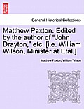 Matthew Paxton. Edited by the Author of John Drayton, Etc. [I.E. William Wilson, Minister at Etal.]