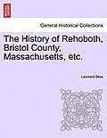 The History of Rehoboth, Bristol County, Massachusetts, Etc.