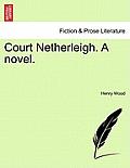 Court Netherleigh. a Novel.