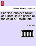 For His Country's Sake; Or, Esca: British Prince at the Court of Trajan, Etc.