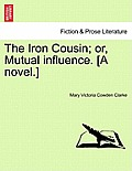 The Iron Cousin; Or, Mutual Influence. [A Novel.]