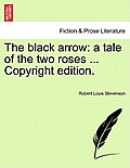 The Black Arrow: A Tale of the Two Roses ... Copyright Edition.