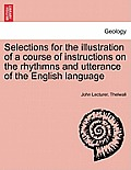 Selections for the Illustration of a Course of Instructions on the Rhythmns and Utterance of the English Language