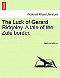 The Luck of Gerard Ridgeley. a Tale of the Zulu Border.