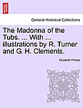 The Madonna of the Tubs. ... with ... Illustrations by R. Turner and G. H. Clements.