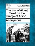 The Trial of Albert J. Tirrell on the Charge of Arson