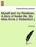 Myself and My Relatives. a Story of Home Life. [By Miss Anne J. Robertson.]