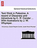 Tent Work in Palestine. a Record of Discovery and Adventure by C. R. Conder, with Illustrations by J. W. Whymper, Vol. II