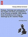 Notices, Historical and Antiquarian, of the Castle and Priory at Castleacre, in the County of Norfolk. with Twenty-Three Illustrations from Original D