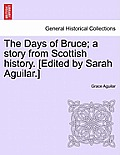 The Days of Bruce; A Story from Scottish History. [Edited by Sarah Aguilar.]
