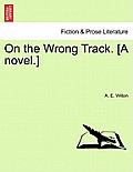 On the Wrong Track. [A Novel.]