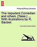 The Impudent Comedian and Others. [Tales.] ... with Illustrations by R. Sauber.