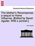 The Mother's Recompense; A Sequel to Home Influence. [Edited by Sarah Aguilar. with a Portrait.]