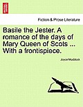 Basile the Jester. a Romance of the Days of Mary Queen of Scots ... with a Frontispiece.