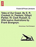 Tales of Our Coast. by S. R. Crockett, H. Frederic, Gilbert Parker, W. Clark Russell, Q. with Twelve Illustrations by Frank Brangwyn.