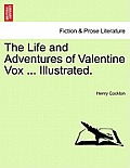 The Life and Adventures of Valentine Vox ... Illustrated.