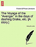 The Voyage of the Avenger in the Days of Dashing Drake, Etc. [A Story.]