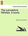 The Lancashire Witches. a Novel.