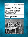 Jacob D. Brown vs. John Welch and Others