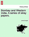 Bombay and Western India: A Series of Stray Papers