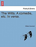 The Witts. a Comedie, Etc. in Verse.