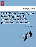 Sir Anthony Love; Or, the Rambling Lady. a Comedy [In Five Acts, Prose and Verse], Etc.