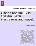 Siberia and the Exile System. [With Illustrations and Maps]. Volume One