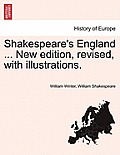 Shakespeare's England ... New Edition, Revised, with Illustrations.