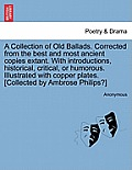 A Collection of Old Ballads. Corrected from the Best and Most Ancient Copies Extant. with Introductions, Historical, Critical, or Humorous. Illustrate
