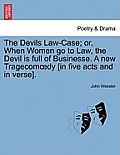 The Devils Law-Case; Or, When Women Go to Law, the Devil Is Full of Businesse. a New Tragecom Dy [In Five Acts and in Verse].
