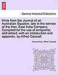 Hints from the Journal of an Australian Squatter, Late in the Service of the Hon. East India Company. Compiled for the Use of Emigrants; And Edited, w