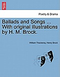 Ballads and Songs ... with Original Illustrations by H. M. Brock.