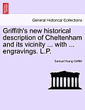 Griffith's New Historical Description of Cheltenham and Its Vicinity ... with ... Engravings. L.P.