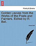 Golden Leaves from the Works of the Poets and Painters. Edited by R. Bell.