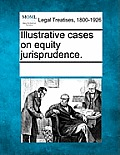 Illustrative Cases on Equity Jurisprudence.