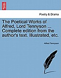 The Poetical Works of Alfred, Lord Tennyson ... Complete Edition from the Author's Text. Illustrated, Etc.
