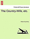 The Country-Wife, Etc.
