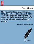 The Household Treasury of English Song. Specimens of the English Poets ... with Biographical and Explanatory Notes, Etc. [The Preface Signed: W. H. D.