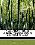 A Summer School of Science, Vacation Science Courses, Edinburg