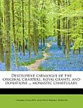 Descriptive Catalogue of the Original Charters, Royal Grants, and Donations ... Monastic Chartulary,