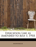 Education Law as Amended to July 1, 1918