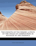 The Growth of the Aeneid: A Study of the Stages of Composition as Revealed by the Evidence