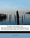 Tweed and Don; Or, Recollections and Reflections of an Angler for the Last Fifty Years