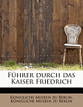 F Hrer Durch Das Kaiser Friedrich