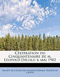 C L Bration Du Cinquantenaire de M. L Opold Delisle: 6 Mai 1902